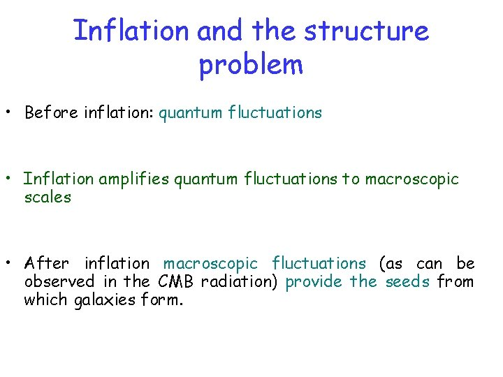 Inflation and the structure problem • Before inflation: quantum fluctuations • Inflation amplifies quantum