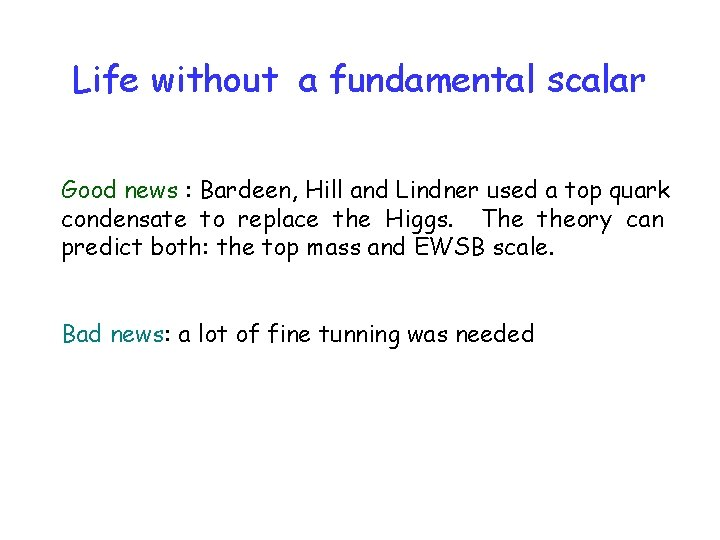 Life without a fundamental scalar Good news : Bardeen, Hill and Lindner used a