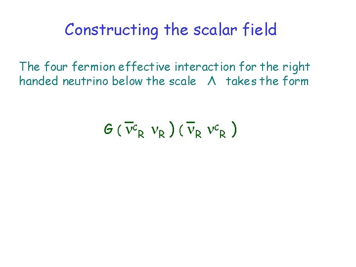 Constructing the scalar field The four fermion effective interaction for the right handed neutrino