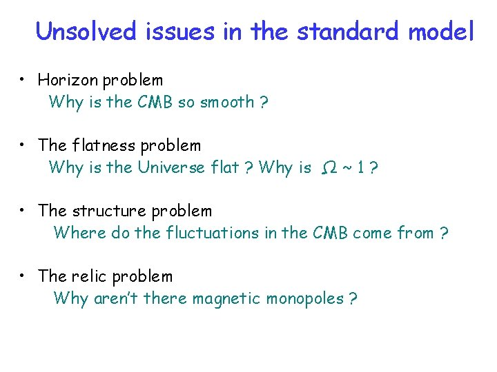 Unsolved issues in the standard model • Horizon problem Why is the CMB so