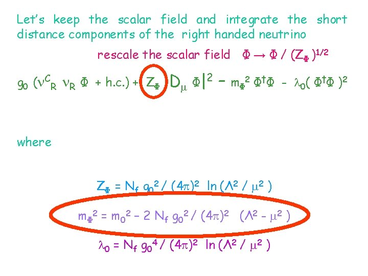 Let's keep the scalar field and integrate the short distance components of the right