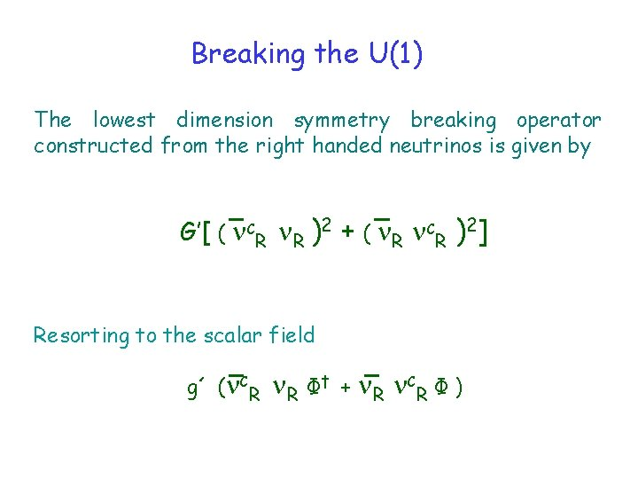 Breaking the U(1) The lowest dimension symmetry breaking operator constructed from the right handed