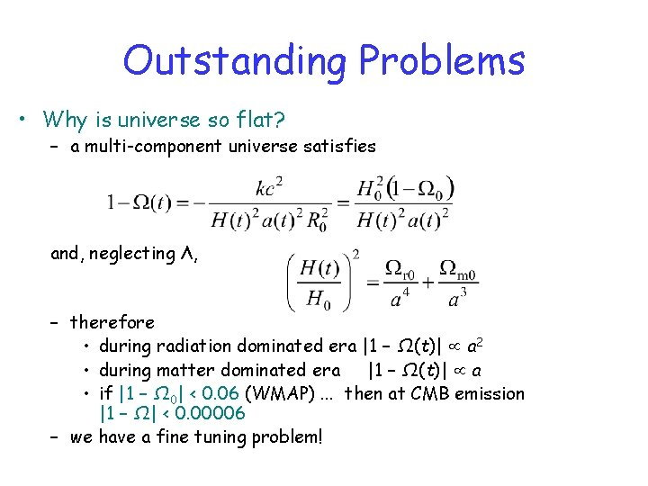 Outstanding Problems • Why is universe so flat? – a multi-component universe satisfies and,