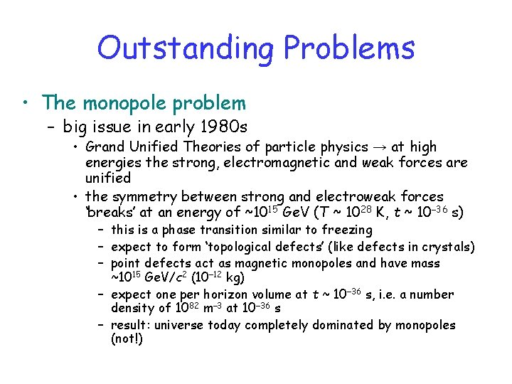 Outstanding Problems • The monopole problem – big issue in early 1980 s •
