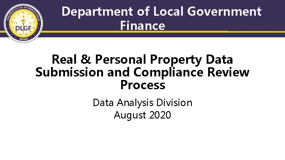 Department of Local Government Finance Real & Personal Property Data Submission and Compliance Review