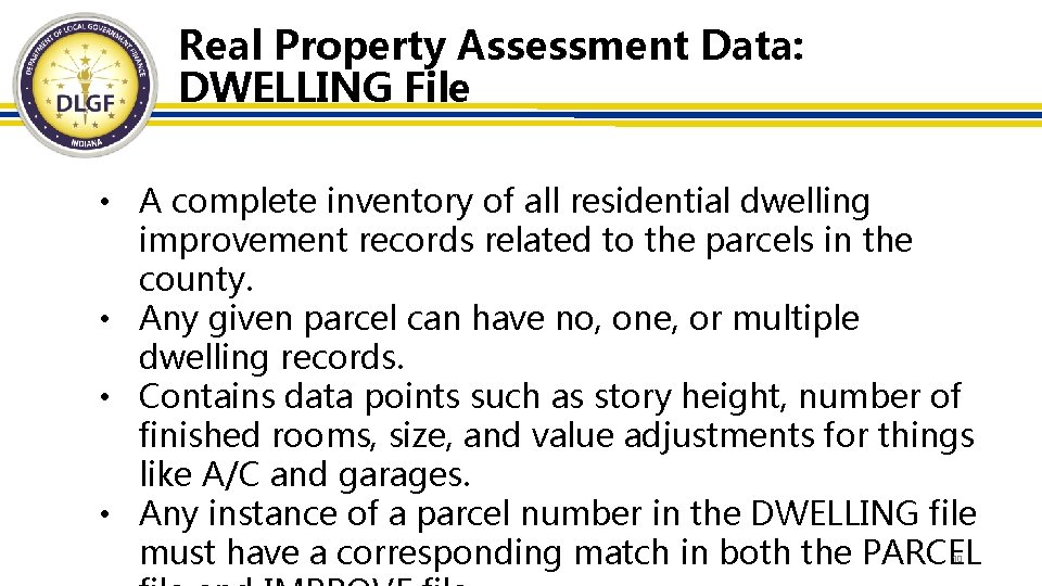 Real Property Assessment Data: DWELLING File • A complete inventory of all residential dwelling
