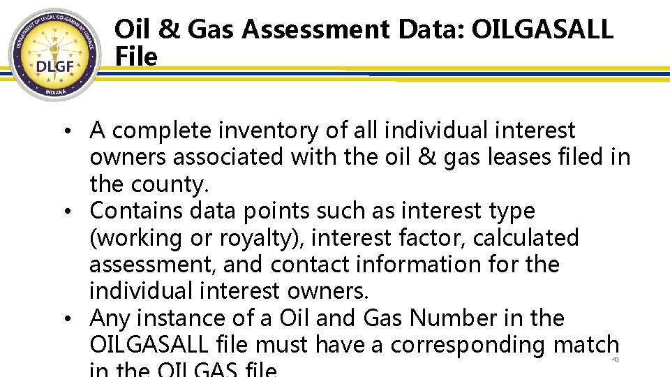 Oil & Gas Assessment Data: OILGASALL File • A complete inventory of all individual
