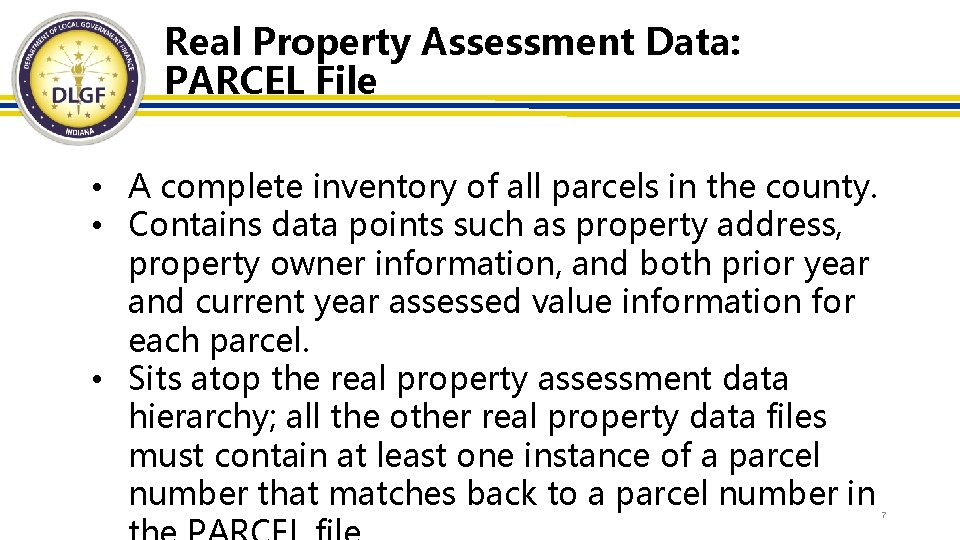 Real Property Assessment Data: PARCEL File • A complete inventory of all parcels in