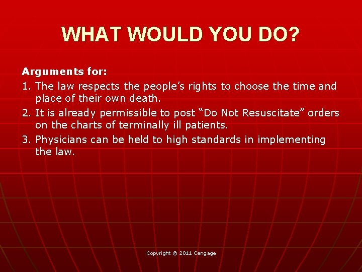WHAT WOULD YOU DO? Arguments for: 1. The law respects the people's rights to