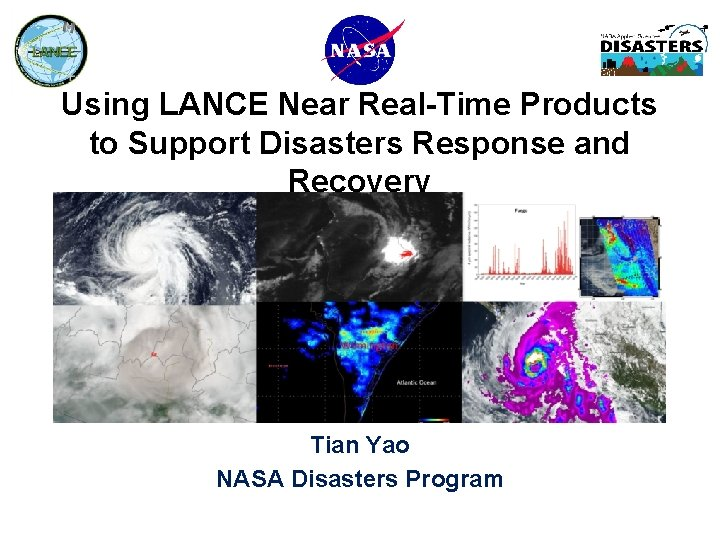 Using LANCE Near Real-Time Products to Support Disasters Response and Recovery Tian Yao NASA