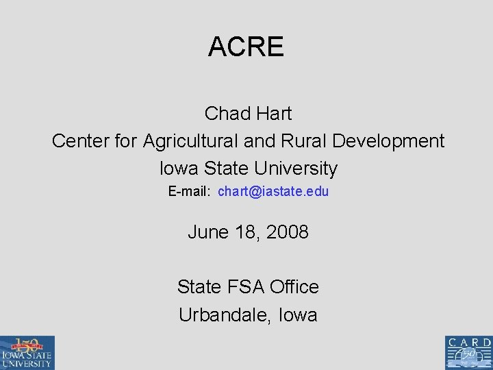 ACRE Chad Hart Center for Agricultural and Rural Development Iowa State University E-mail: chart@iastate.