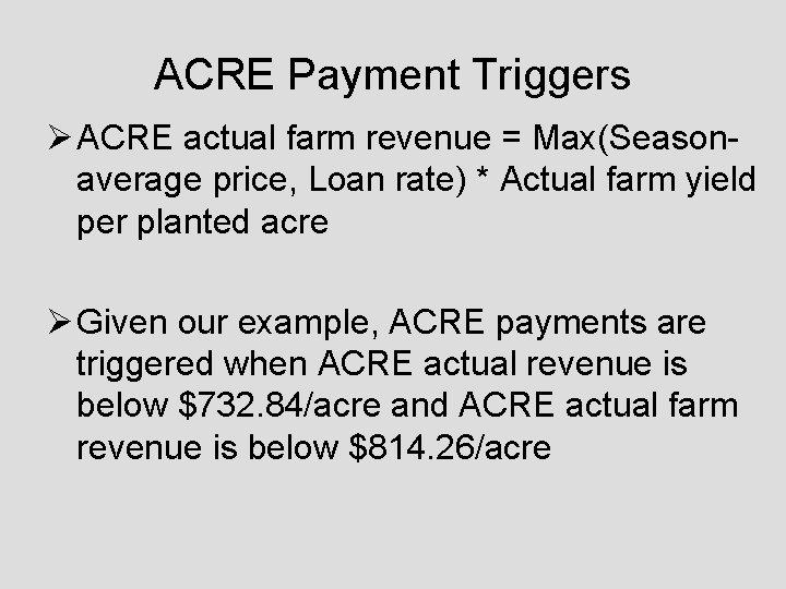 ACRE Payment Triggers Ø ACRE actual farm revenue = Max(Seasonaverage price, Loan rate) *