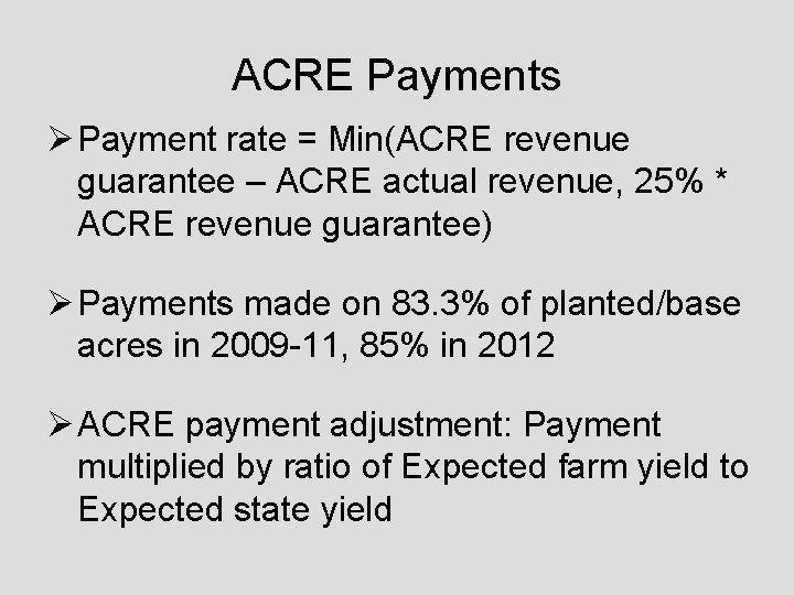 ACRE Payments Ø Payment rate = Min(ACRE revenue guarantee – ACRE actual revenue, 25%