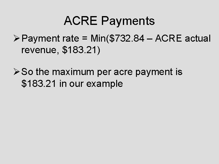 ACRE Payments Ø Payment rate = Min($732. 84 – ACRE actual revenue, $183. 21)