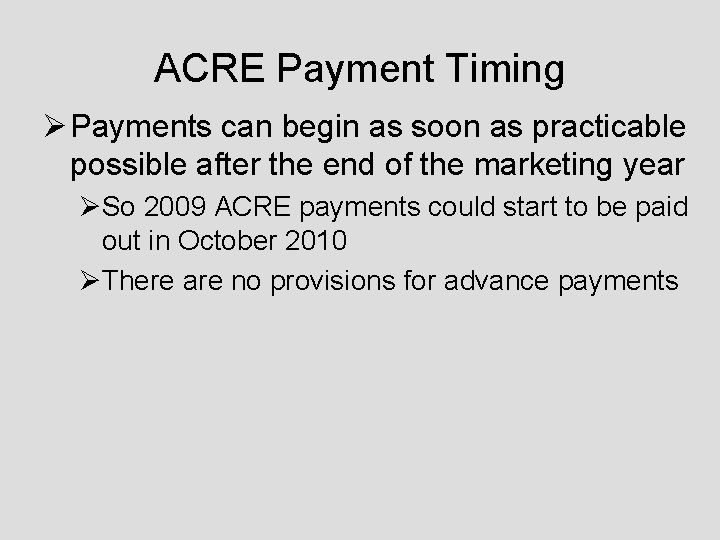 ACRE Payment Timing Ø Payments can begin as soon as practicable possible after the