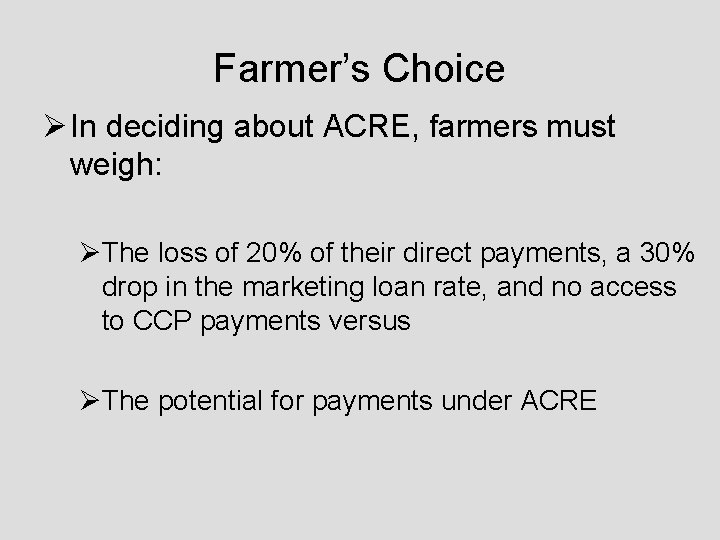 Farmer's Choice Ø In deciding about ACRE, farmers must weigh: ØThe loss of 20%