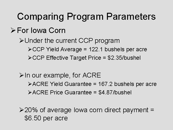 Comparing Program Parameters Ø For Iowa Corn ØUnder the current CCP program ØCCP Yield