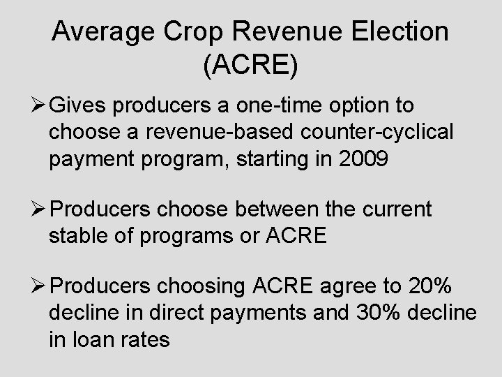 Average Crop Revenue Election (ACRE) Ø Gives producers a one-time option to choose a