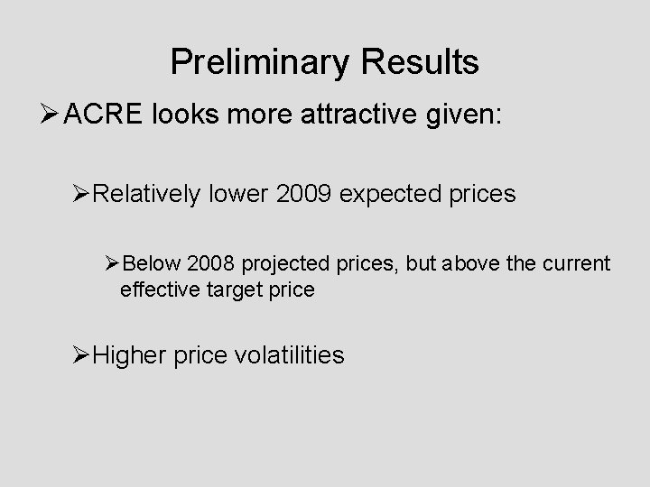 Preliminary Results Ø ACRE looks more attractive given: ØRelatively lower 2009 expected prices ØBelow
