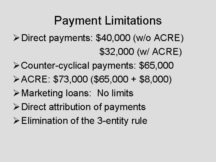Payment Limitations Ø Direct payments: $40, 000 (w/o ACRE) $32, 000 (w/ ACRE) Ø