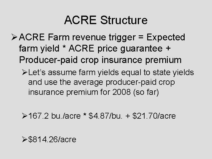 ACRE Structure Ø ACRE Farm revenue trigger = Expected farm yield * ACRE price