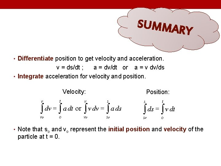 SUMMAR Y • Differentiate position to get velocity and acceleration. v = ds/dt ;