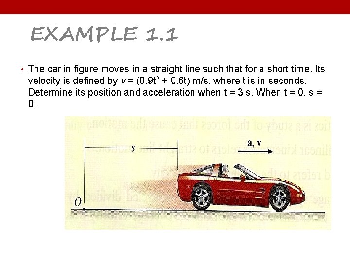 EXAMPLE 1. 1 • The car in figure moves in a straight line such