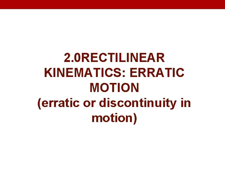 2. 0 RECTILINEAR KINEMATICS: ERRATIC MOTION (erratic or discontinuity in motion)