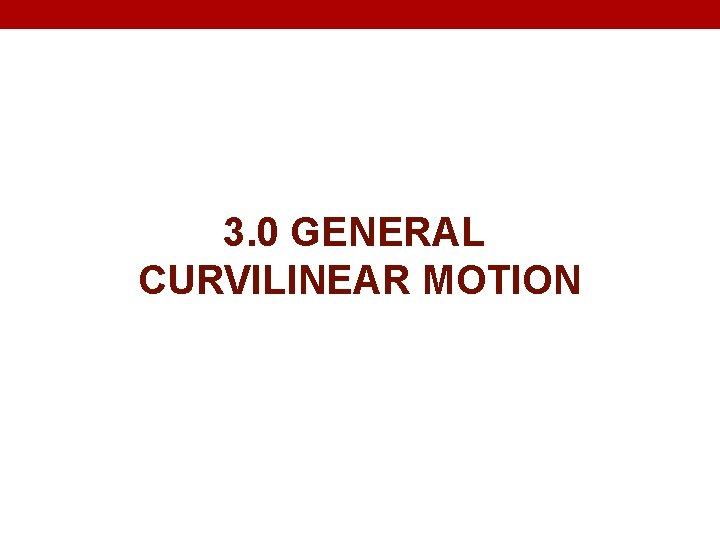 3. 0 GENERAL CURVILINEAR MOTION