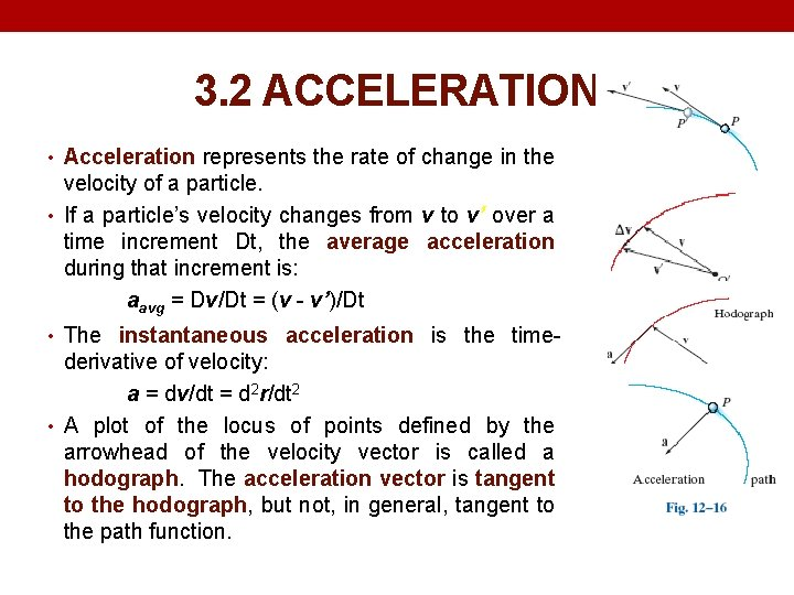 3. 2 ACCELERATION • Acceleration represents the rate of change in the velocity of