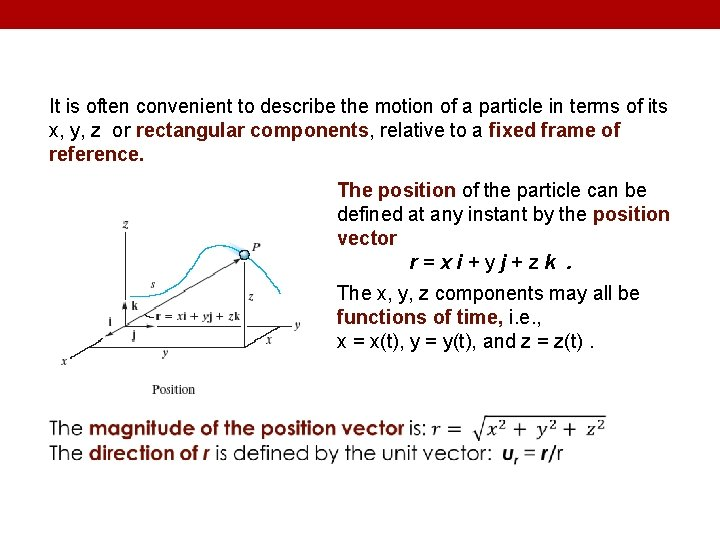 It is often convenient to describe the motion of a particle in terms of