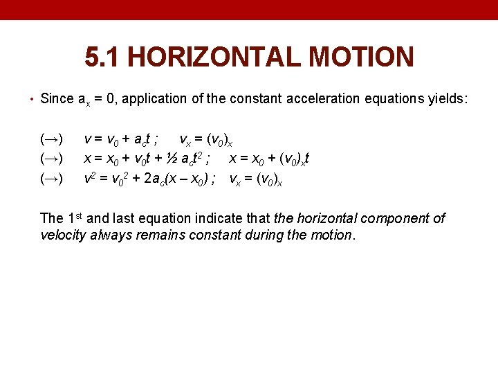5. 1 HORIZONTAL MOTION • Since ax = 0, application of the constant acceleration