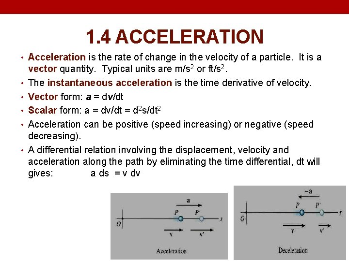 1. 4 ACCELERATION • Acceleration is the rate of change in the velocity of