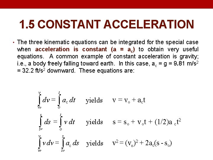 1. 5 CONSTANT ACCELERATION • The three kinematic equations can be integrated for the