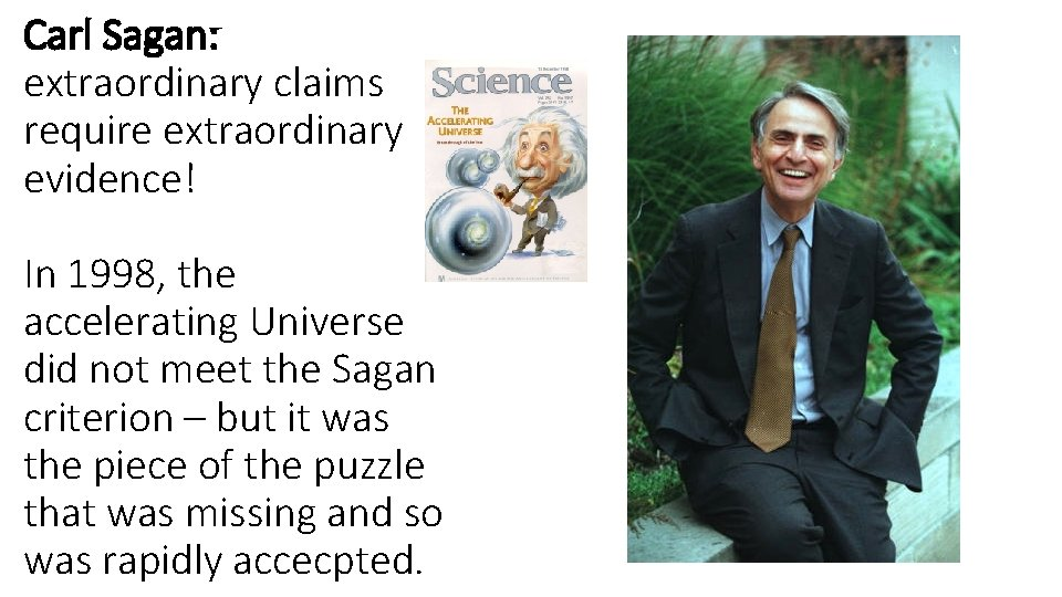 Carl Sagan: extraordinary claims require extraordinary evidence! In 1998, the accelerating Universe did not