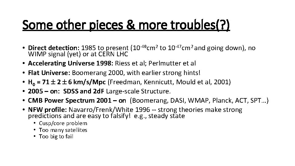 Some other pieces & more troubles(? ) • Direct detection: 1985 to present (10