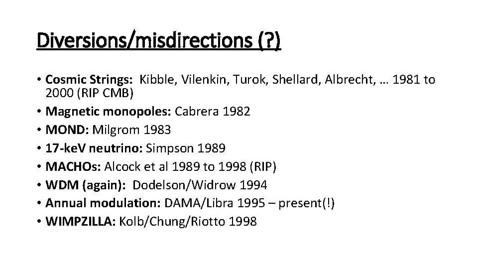 Diversions/misdirections (? ) • Cosmic Strings: Kibble, Vilenkin, Turok, Shellard, Albrecht, … 1981 to