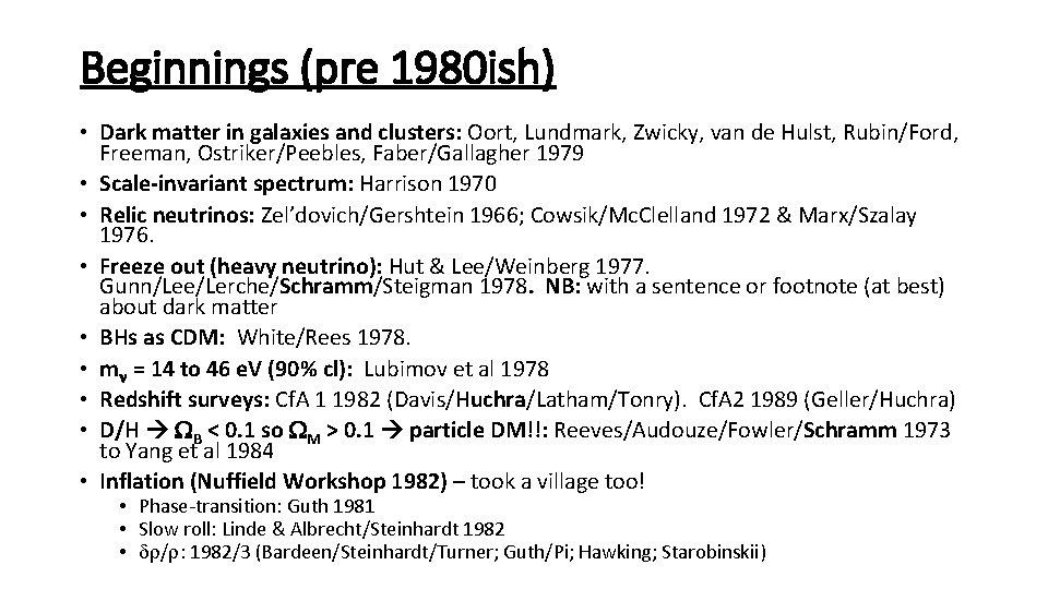 Beginnings (pre 1980 ish) • Dark matter in galaxies and clusters: Oort, Lundmark, Zwicky,