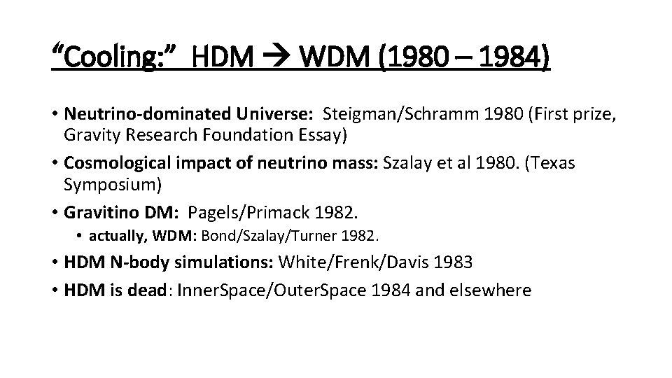 """Cooling: "" HDM WDM (1980 – 1984) • Neutrino-dominated Universe: Steigman/Schramm 1980 (First prize,"