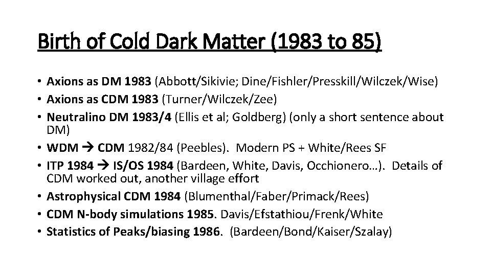Birth of Cold Dark Matter (1983 to 85) • Axions as DM 1983 (Abbott/Sikivie;