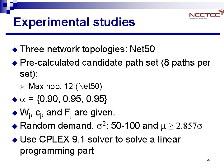 Experimental studies u Three network topologies: Net 50 u Pre-calculated candidate path set (8
