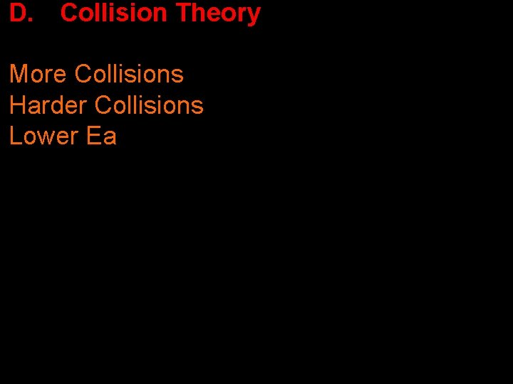 D. Collision Theory More Collisions Harder Collisions Lower Ea