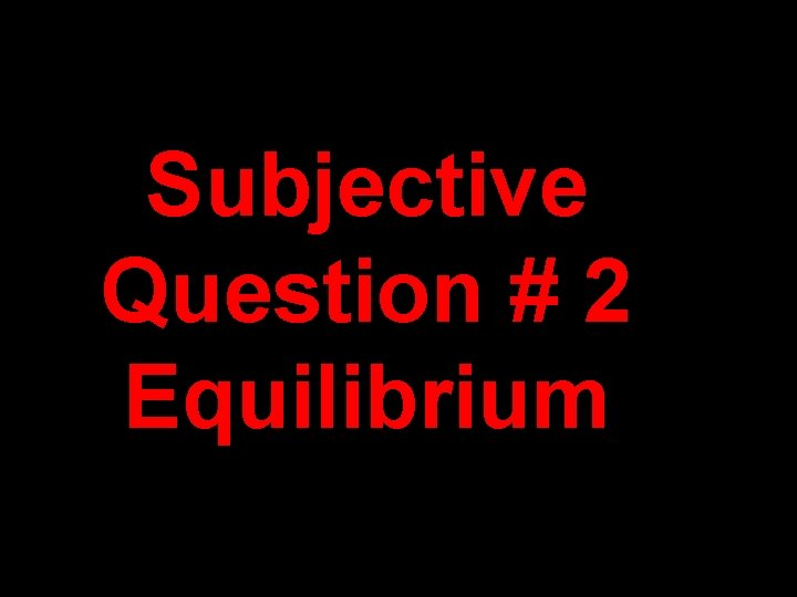 Subjective Question # 2 Equilibrium