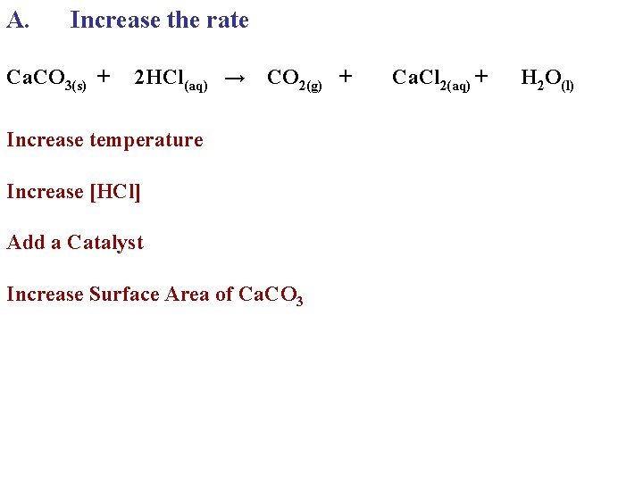 A. Increase the rate Ca. CO 3(s) + 2 HCl(aq) → CO 2(g) +