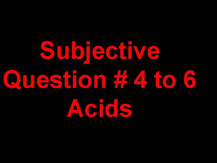 Subjective Question # 4 to 6 Acids