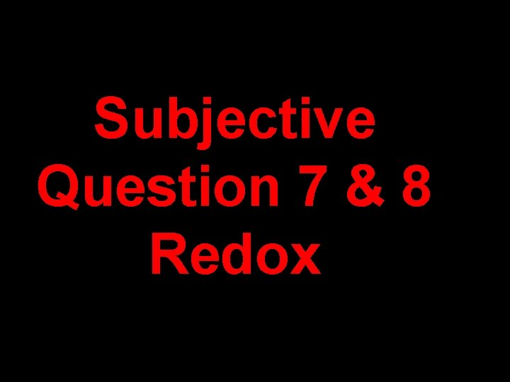 Subjective Question 7 & 8 Redox
