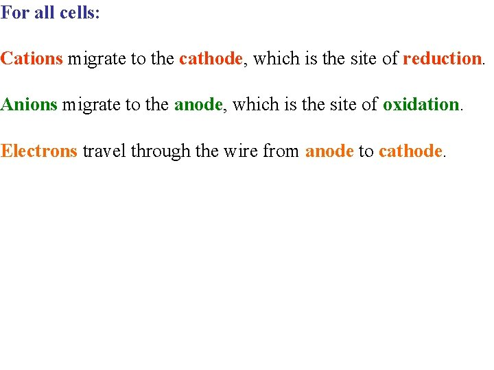 For all cells: Cations migrate to the cathode, which is the site of reduction.
