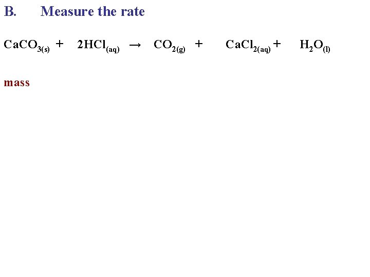 B. Measure the rate Ca. CO 3(s) + 2 HCl(aq) → CO 2(g) +