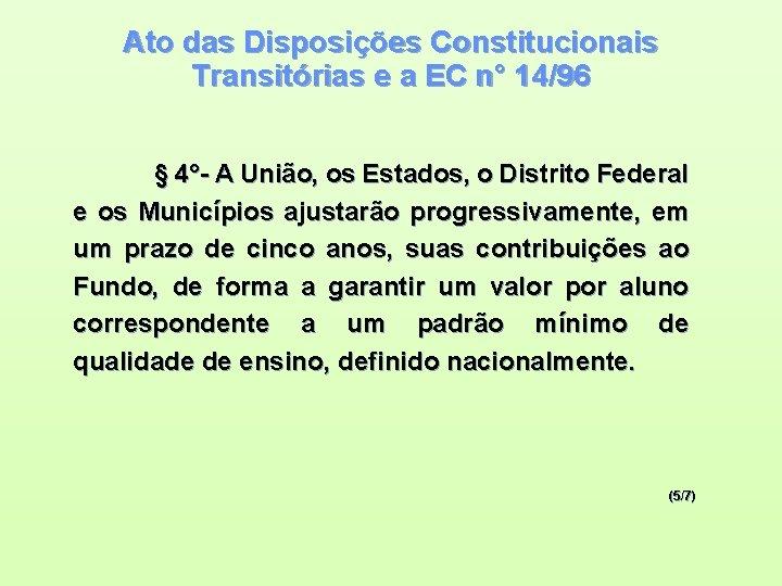 Ato das Disposições Constitucionais Transitórias e a EC n° 14/96 § 4°- A União,