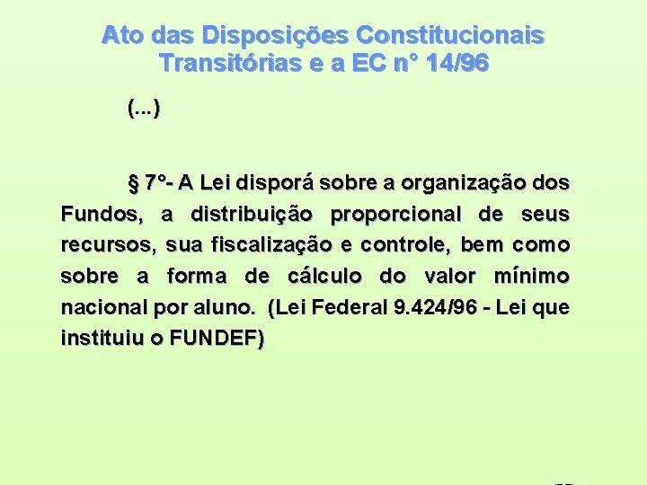Ato das Disposições Constitucionais Transitórias e a EC n° 14/96 (. . . )